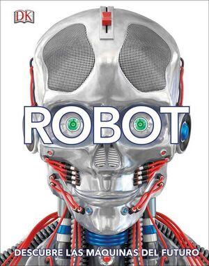 ROBOT: DESCUBRE LAS MAQUINAS DEL FUTURO