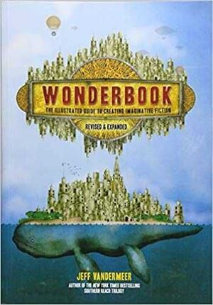 WONDERBOOK THE ILLUSTRATED GUIDE TO CREATING IMAGINATIVE