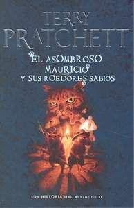 TERRY PRATCHETT: EL ASOMBROSO MAURICIO Y SUS ROEDORES SABIOS