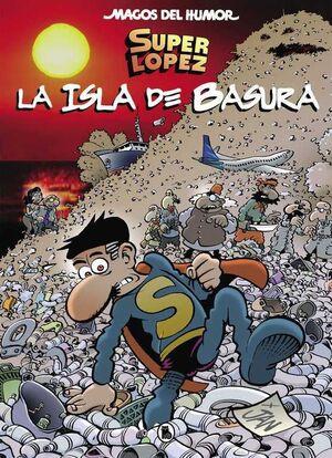 MAGOS DEL HUMOR : SUPER LOPEZ #197. LA ISLA DE LA BASURA