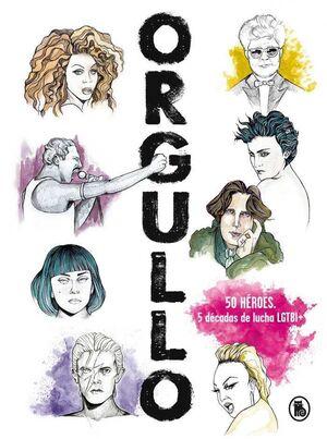 ORGULLO. 50 HEROES / 5 DECADAS DE LUCHA