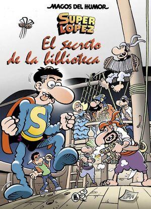 MAGOS DEL HUMOR: SUPER LOPEZ #199. EL SECRETO DE LA BIBLIOTECA