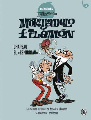 MORTADELO Y FILEMON: ESENCIALES #02. CHAPEAU EL ESMIRRIAU