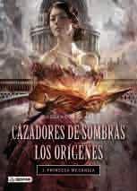 CAZADORES DE SOMBRAS. LOS ORIGENES #03. PRINCESA