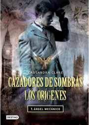 CAZADORES DE SOMBRAS. LOS ORIGENES #01: ANGEL MECANICO