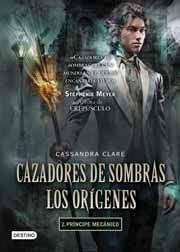 CAZADORES DE SOMBRAS. LOS ORIGENES #02: PRINCIPE MECANICO
