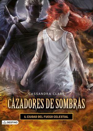 CAZADORES DE SOMBRAS #06. CIUDAD DEL FUEGO CELESTIAL