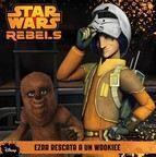 STAR WARS REBELS. EZRA RESCATA A UN WOOKIEE. CUENTO