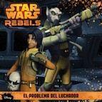 STAR WARS REBELS. PROBLEMA DEL LUCHADOR. CUENTO