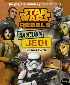 STAR WARS REBELS. ACCION JEDI. JUEGOS, ACTIVIDADES Y PASATIEMPOS