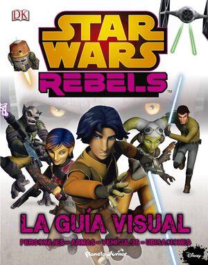 STAR WARS REBELS. LA GUIA VISUAL