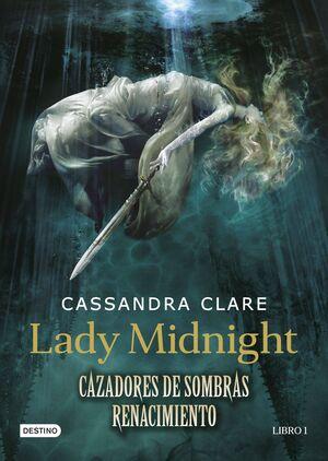 CAZADORES DE SOMBRAS: RENACIMIENTO #01. LADY MIDNIGHT