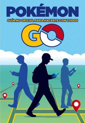 POKEMON GO. GUIA NO OFICIAL PARA HACERTE CON TODOS