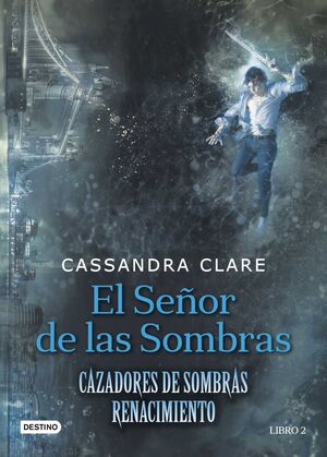 CAZADORES DE SOMBRAS: RENACIMIENTO #02. EL SEÑOR DE LAS SOMBRAS