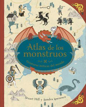 ATLAS DE LOS MONSTRUOS. CRIATURAS MITICAS DEL MUNDO