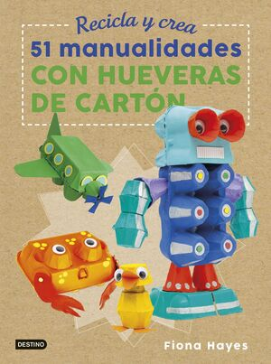 RECICLA Y CREA: 51 MANUALIDADES CON HUEVERAS DE CARTON