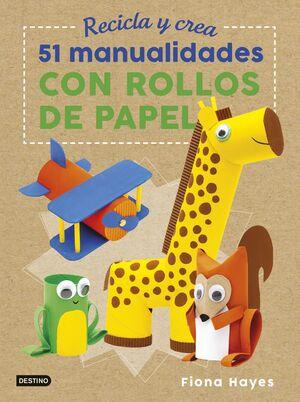 RECICLA Y CREA: 51 MANUALIDADES CON ROLLOS DE PAPEL