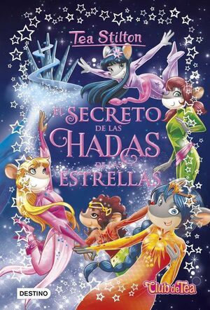 TEA STILTON. CLUB DE TEA: EL SECRETO DE LAS HADAS DE LAS ESTRELLAS
