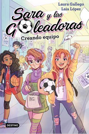 SARA Y LAS GOLEADORAS #1. CREANDO EQUIPO