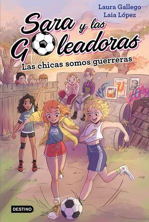 SARA Y LAS GOLEADORAS #02. LAS CHICAS SOMOS GUERRERAS