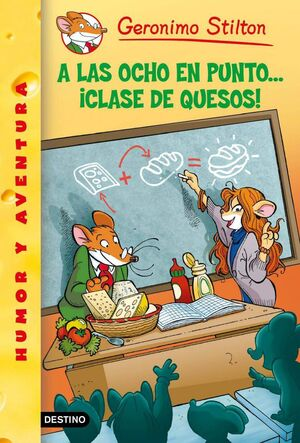 GERONIMO STILTON #54. A LAS OCHO EN PUNTO... CLASE DE QUESOS!