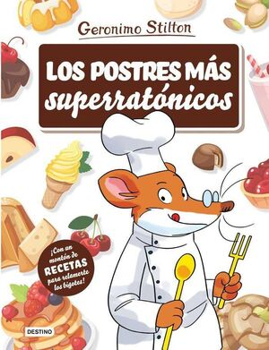 GERONIMO STILTON: LOS POSTRES MAS SUPERRATONICOS