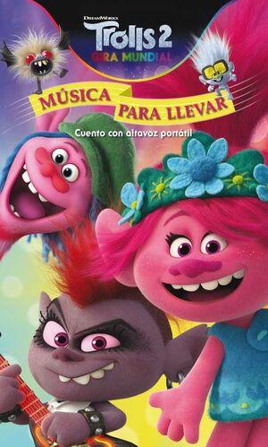 TROLLS 2. GIRA MUNDIAL: MUSICA PARA LLEVAR