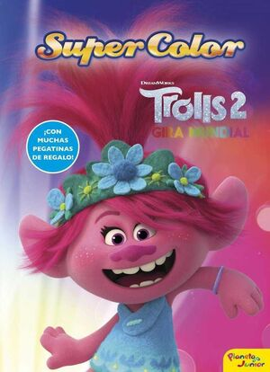 TROLLS 2. GIRA MUNDIAL: SUPERCOLOR
