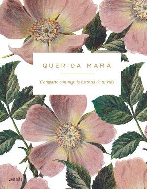 QUERIDA MAMA. COMPARTE CONMIGO LA HISTORIA DE TU VIDA
