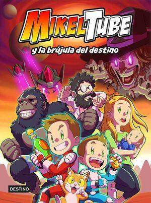MIKELTUBE #01. MIKELTUBE Y LA BRUJULA DEL DESTINO