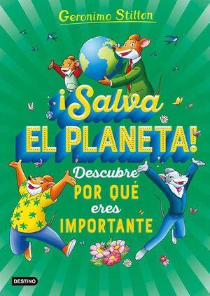 GERONIMO STILTON: SALVA EL PLANETA. DESCUBRE POR QUE ERES IMPORTANTE!