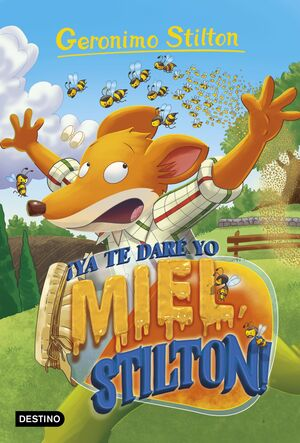 GERONIMO STILTON #82. YA TE DARE YO MIEL, STILTON!