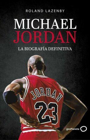MICHAEL JORDAN. LA BIOGRAFIA DEFINITIVA