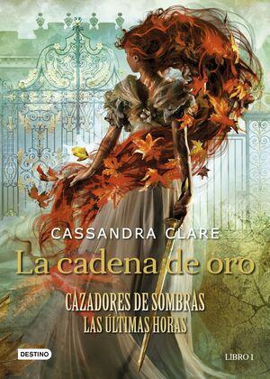 CAZADORES DE SOMBRAS. LAS ULTIMAS HORAS #01 LA CADENA DE ORO