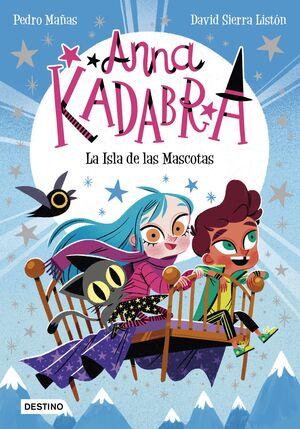 ANNA KADABRA #05. LA ISLA DE LAS MASCOTAS
