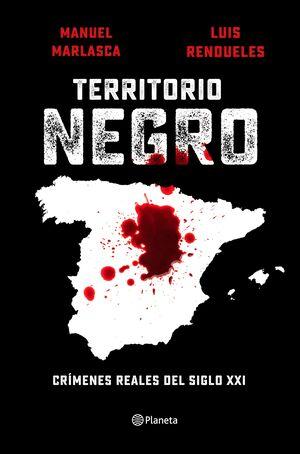 TERRITORIO NEGRO. CRIMENES REALES DEL SIGLO XXI