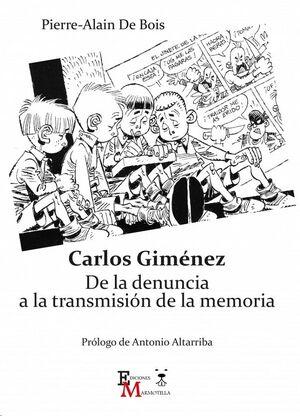 CARLOS GIMENEZ. DE LA DENUNCIA A LA TRANSMISION DE LA MEMORIA