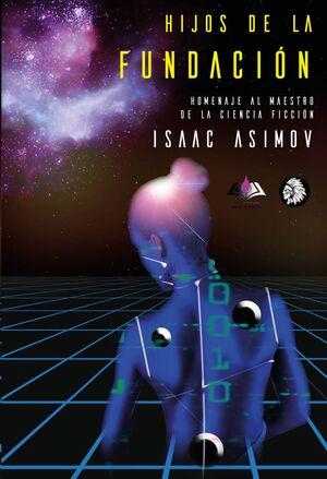 HIJOS DE LA FUNDACION. HOMENAJE A ISAAC ASIMOV