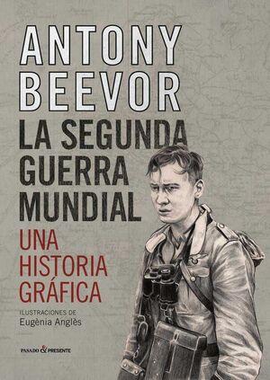 LA SEGUNDA GUERRA MUNDIAL. UNA HISTORIA GRAFICA