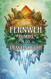 FERNWEH: RUMBO A LO DESCONOCIDO