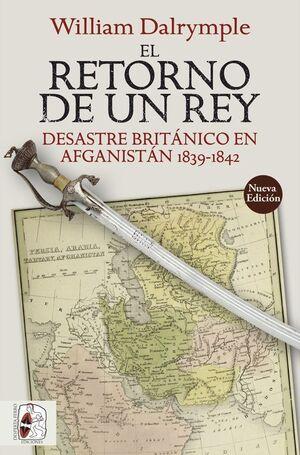 DESPERTA FERRO: EL RETORNO DE UN REY. DESASTRE BRITÁNICO EN AFGANISTÁN 1839-1842