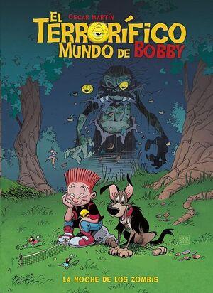TERRORIFICO MUNDO DE BOBBY #01. LA NOCHE DE LOS ZOMBIS