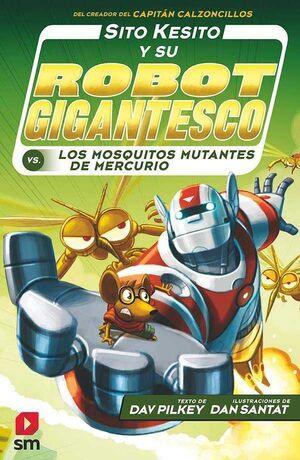 SITO KESITO Y SU ROBOT GIGANTESCO #02. CONTRA LOS MOSQUITOS MUTANTES