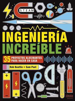 INGENIERIA INCREIBLE. 35 PROYECTOS ALUCINANTES PARA HACER EN CASA