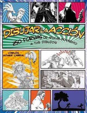 DIBUJAR LA ACCION. 250 FORMAS DE APLICAR MOVIMIENTO A TUS DIBUJOS