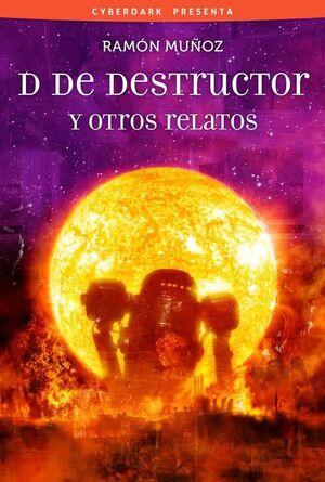 D DE DESTRUCTOR Y OTROS RELATOS
