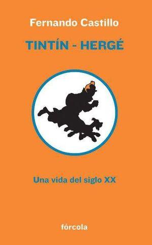 TINTIN HERGE. UNA VIDA DEL SIGLO XX