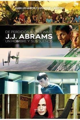 DE PERDIDOS A STAR WARS. JJ ABRAMS: UN HOMBRE Y SUS SUEÑOS