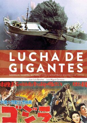 LUCHA DE GIGANTES: GODZILLA GAMERA MOTHRA Y OTROS MONSTRUOS ENORMES DE JAP