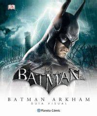 BATMAN UNIVERSO ARKHAM - GUIA VISUAL DEFINITIVA